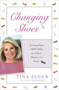 Changing Shoes: Getting Older - Not Old - With Style, Humor and Grace