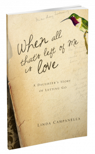 When All That\'s Left of Me Is Love: A Daughter\'s Story of Letting Go Reviewed by: Anne Holmes for the NABBW