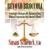 Beyond Broccoli: Creating a Biologically Balanced Diet When a Vegetarian Diet Doesn\'t Work Reviewed by:  Anne Holmes for the NABBW