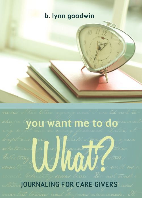 You Want Me to Do What? Journaling for Caregivers Reviewed by:  Anne Holmes for the NABBW