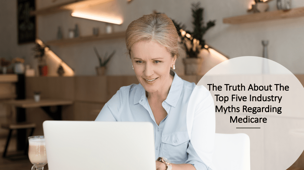 The Truth About The Top Five Industry Myths Regarding Medicare